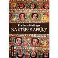 Na střeše Afriky - E-kniha