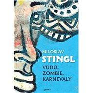Vúdú, zombie, karnevaly - Miloslav Stingl