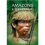 Amazonie a řeky příběhů - E-kniha