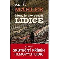 Muž, který přežil Lidice - Mahler Zdeněk