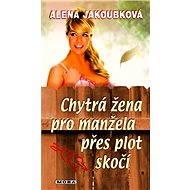 Chytrá žena pro manžela přes plot skočí - Elektronická kniha