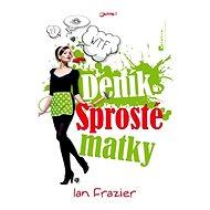 Deník Sprosté matky - Ian Frazier