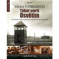 Tábor smrti Osvětim - Ian Baxter