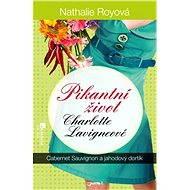Pikantní život Charlotte Lavigneové: Cabernet sauvignon a jahodový dortík - Nathalie Royová