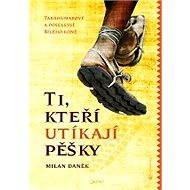 Ti, kteří utíkají pěšky - Milan Daněk
