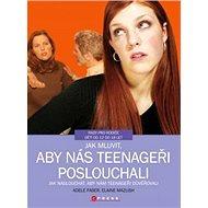 Jak mluvit, aby nás teenageři poslouchali - Elektronická kniha