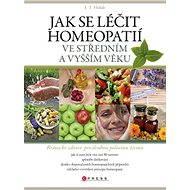 Jak se léčit homeopatií ve středním a vyšším věku - Elektronická kniha