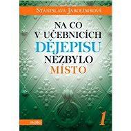 Na co v učebnicích dějepisu nezbylo místo 1 - Stanislava Jarolímková