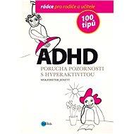 ADHD - 100 tipů pro rodiče a učitele - Wolfdieter Jenett, Alice Trojanová