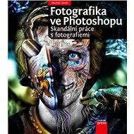 Fotografika ve Photoshopu: Skandální práce s fotografiemi - Elektronická kniha