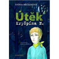 Útěk Kryšpína N. - Barbora Kyšková, Ivona Březinová