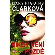 Nikdy není pozdě - Mary Higgins Clarková