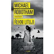 Řekni lituji - Michael Robotham, 488 stran