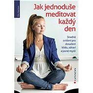 Jak jednoduše meditovat každý den - Elektronická kniha