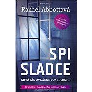 Spi sladce - Elektronická kniha - Rachel Abbottová - Jeden z nejlepších thrillerů dle žebříčků Amazonu - 288 stran