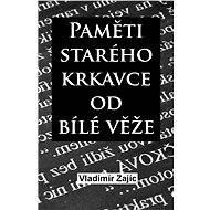 Paměti krkavce od Bílé věže - Vladimír Zajíc