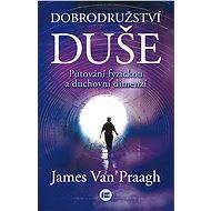 Dobrodružství duše - James van Praagh