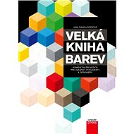 Velká kniha barev: Kompletní průvodce pro grafiky, fotografy a designéry - E-kniha