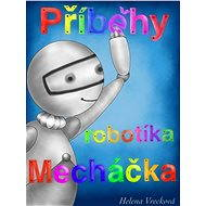 Příběhy robotíka Mecháčka - E-kniha