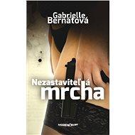 Nezastaviteľná mrcha - Gabrielle Bernátová