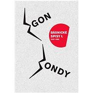 Básnické spisy I.- 1947-1963 - Egon Bondy