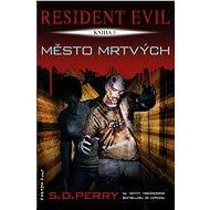 Město mrtvých - Elektronická kniha ze série Resident Evil, S. D. Perry