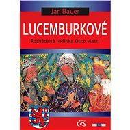 Lucemburkové - Elektronická kniha