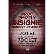 Proč zmizely insignie Karlovy univerzity - Elektronická kniha