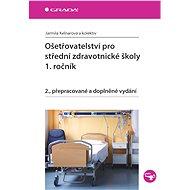 Ošetřovatelství pro střední zdravotnické školy - 1. ročník - Elektronická kniha