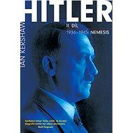 Hitler II. díl - 1936–1945: Nemesis - Ian Kershaw