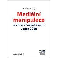 Mediální manipulace a krize v České televizi v roce 2000    - Elektronická kniha
