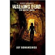 The Walking Dead - Živí mrtví - Zkáza - Jay Bonansinga, Robert Kirkman