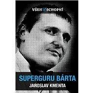 Všehoschopní - Superguru Bárta - Jaroslav Kmenta