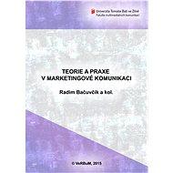 Teorie a praxe v marketingové komunikaci - Elektronická kniha