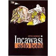 Incawasi - sídlo bohů - Otto Horský