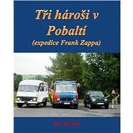 Tři hároši v Pobaltí - Elektronická kniha
