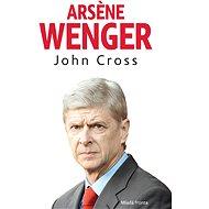 Arsene Wenger - Elektronická kniha - John R. Cross