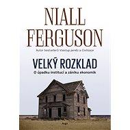 Velký rozklad: O úpadku institucí a zániku ekonomik - Niall Ferguson