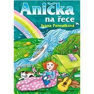 Anička na řece - Ivana Peroutková, Eva Mastníková