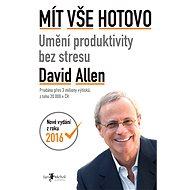 Mít vše hotovo - Elektronická kniha - Celosvětový bestseller, dnes již klasika oboru osobního růstu -  David Allen