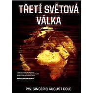 Třetí světová válka - August Cole, P.W. Singer