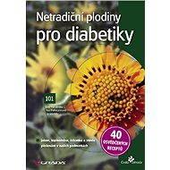 Netradiční plodiny pro diabetiky - Eloy Fernández, Iva Viehmannová, kolektiv a