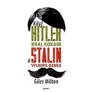 Když Hitler bral kokain a Stalin vyloupil banku - Giles Milton