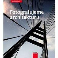 Fotografujeme architekturu - Elektronická kniha
