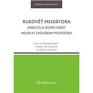 Rukověť mediátora aneb Co je dobré vědět nejen ke zkouškám mediátora - Robin Brzobohatý, Lenka Poláková, Simona Horáček