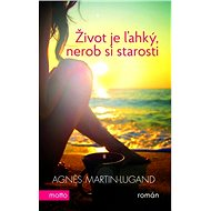Život je ľahký, nerob si starosti - Agnes Martin-Lugand