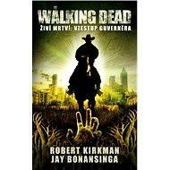 The Walking Dead - Vzestup Guvernéra - Jay Bonansinga, Robert Kirkman