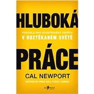 Hluboká práce - Elektronická kniha - Pravidla pro soustředěný úspěch v roztěkaném světě. Wall street journal bestseller - Cal Newport