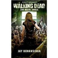 The Walking Dead - Invaze - Jay Bonansinga, Robert Kirkman