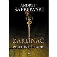 Zaklínač I Posledné želanie - Andrzej Sapkowski